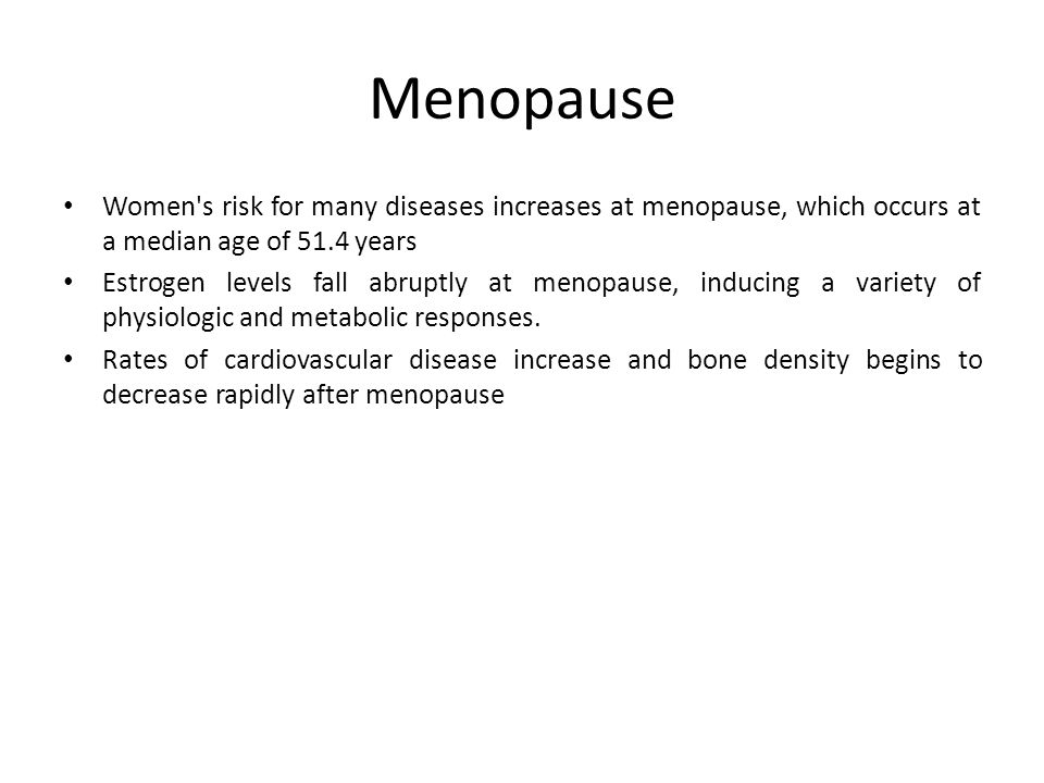 Menopause Women s risk for many diseases increases at menopause, which occurs at a median age of 51.4 years.
