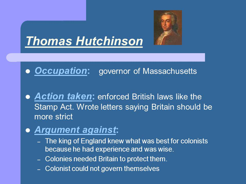 Thomas Hutchinson Occupation: governor of Massachusetts
