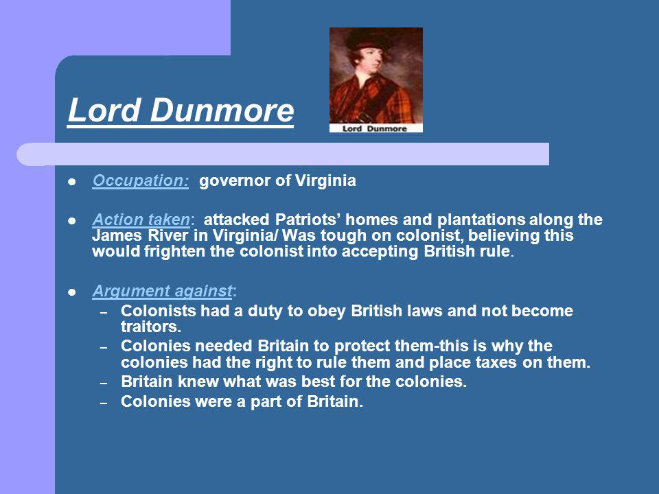 Lord Dunmore Occupation: governor of Virginia