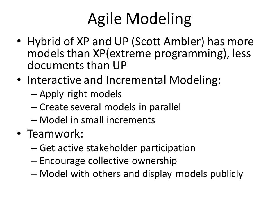 Agile Modeling Hybrid of XP and UP (Scott Ambler) has more models than XP(extreme programming), less documents than UP.