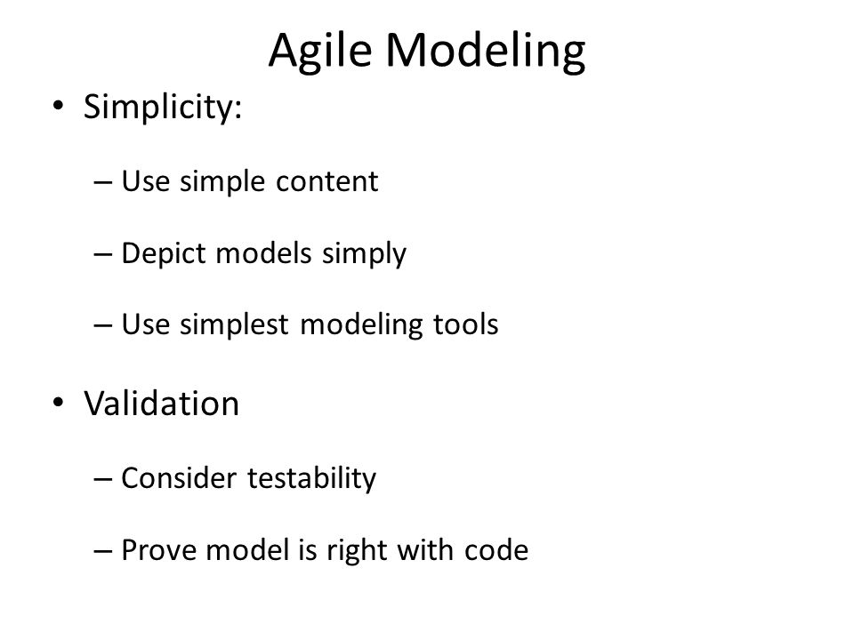 Agile Modeling Simplicity: Validation Use simple content