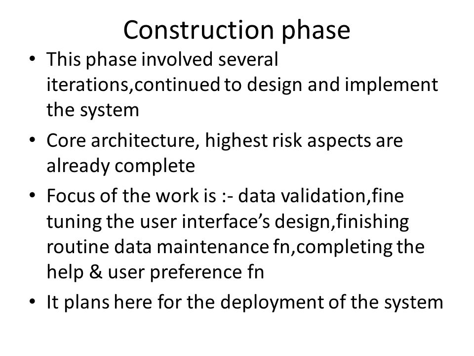 Construction phase This phase involved several iterations,continued to design and implement the system.