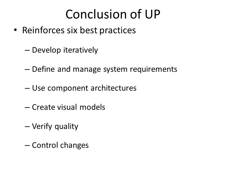 Conclusion of UP Reinforces six best practices Develop iteratively
