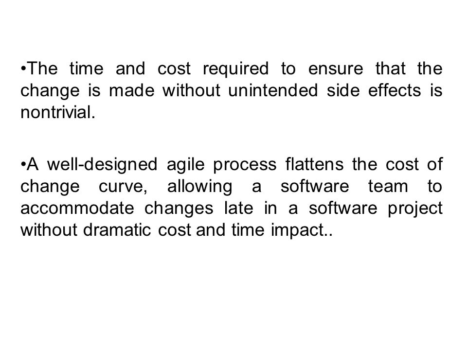 The time and cost required to ensure that the change is made without unintended side effects is nontrivial.