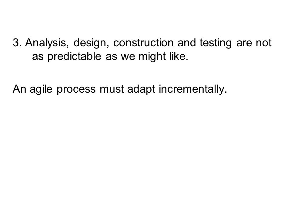 3. Analysis, design, construction and testing are not as predictable as we might like.