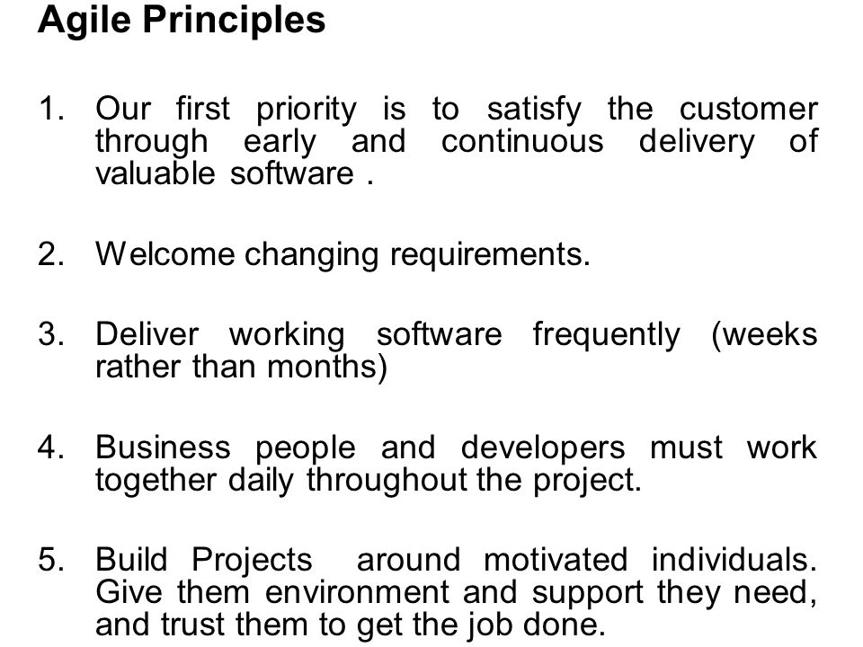 Agile Principles Our first priority is to satisfy the customer through early and continuous delivery of valuable software .