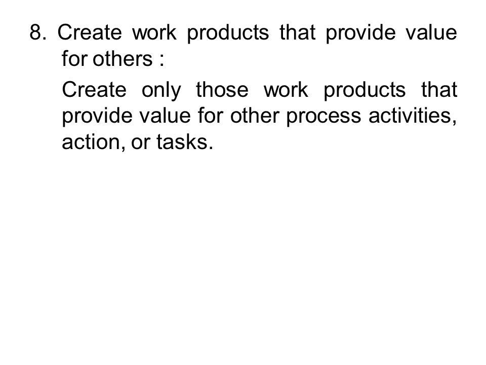 8. Create work products that provide value for others :