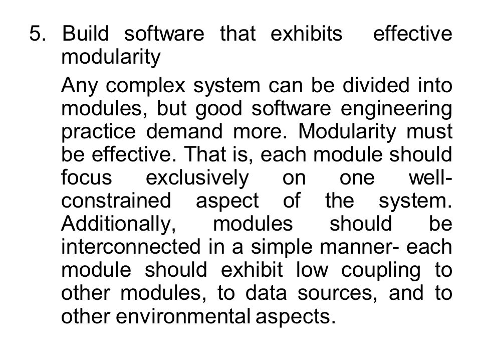 5. Build software that exhibits effective modularity