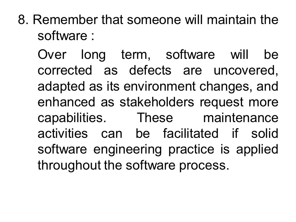 8. Remember that someone will maintain the software :
