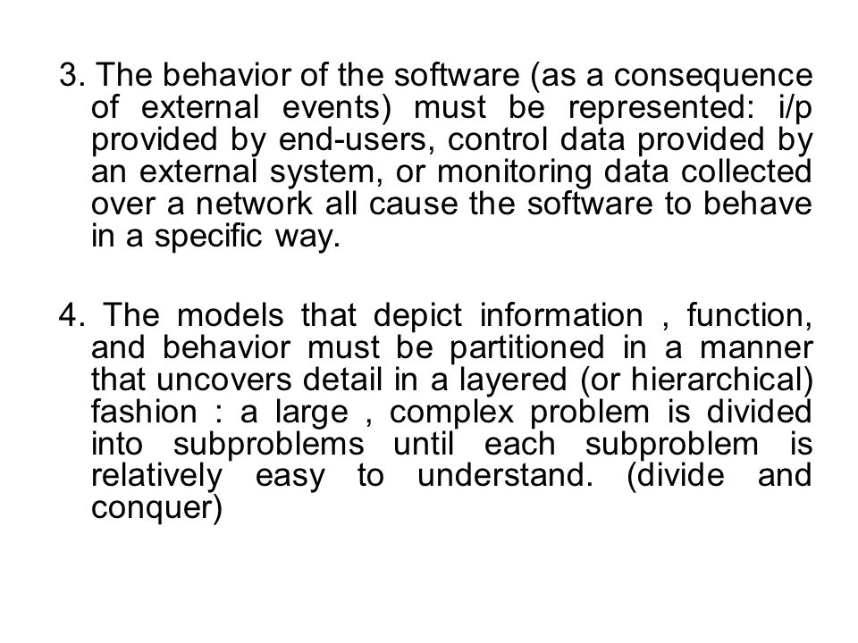 3. The behavior of the software (as a consequence of external events) must be represented: i/p provided by end-users, control data provided by an external system, or monitoring data collected over a network all cause the software to behave in a specific way.