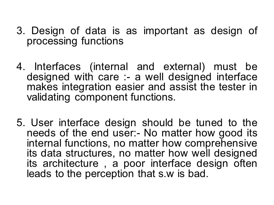 3. Design of data is as important as design of processing functions