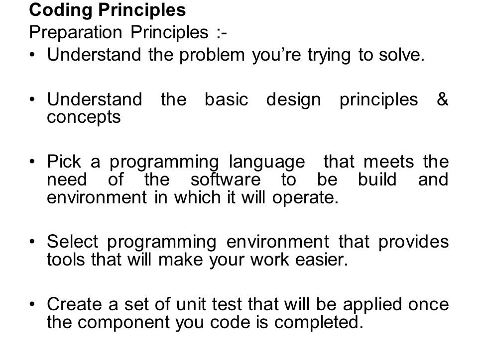 Coding Principles Preparation Principles :- Understand the problem you're trying to solve. Understand the basic design principles & concepts.
