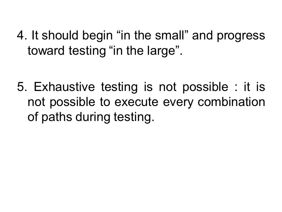 4. It should begin in the small and progress toward testing in the large .