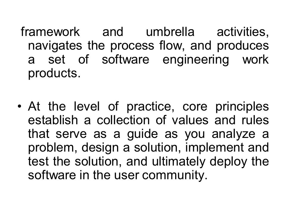 framework and umbrella activities, navigates the process flow, and produces a set of software engineering work products.
