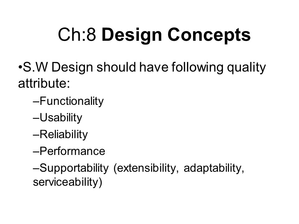 Ch:8 Design Concepts S.W Design should have following quality attribute: Functionality. Usability.