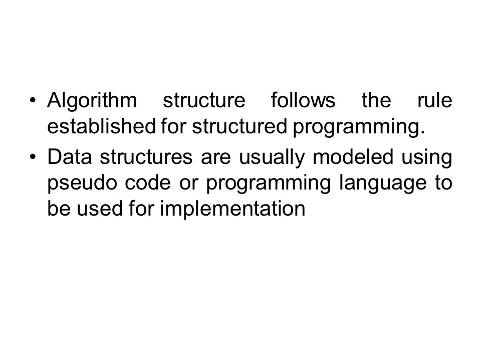 Algorithm structure follows the rule established for structured programming.
