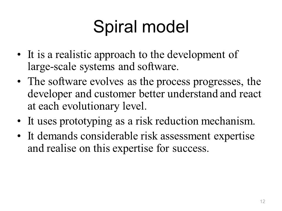 Spiral model It is a realistic approach to the development of large-scale systems and software.