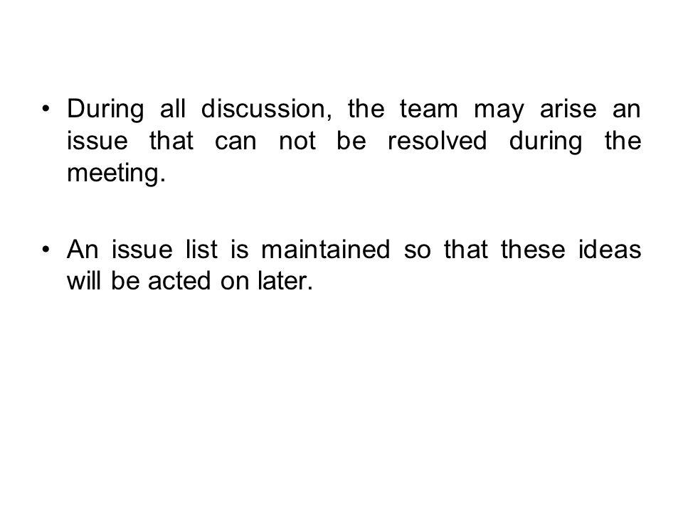 During all discussion, the team may arise an issue that can not be resolved during the meeting.