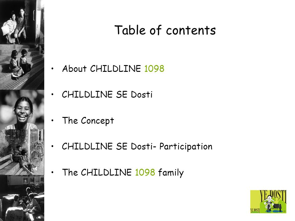 Table of contents About CHILDLINE 1098 CHILDLINE SE Dosti The Concept