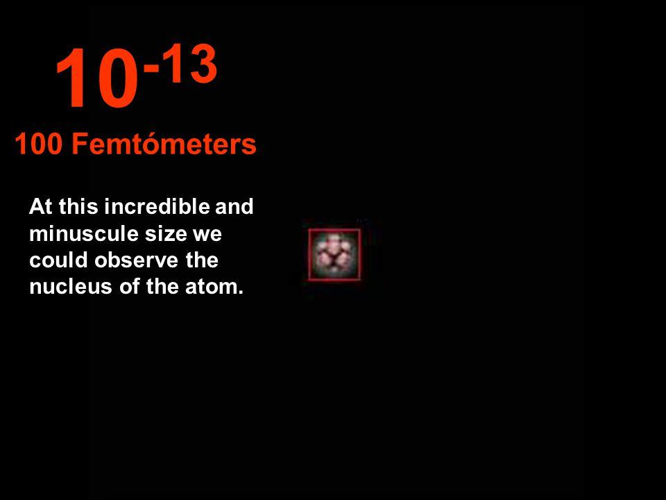 10-13 100 Femtómeters.