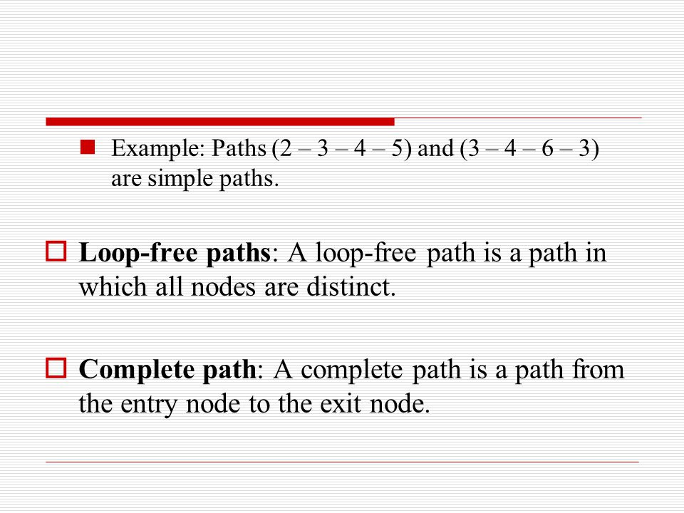 Example: Paths (2 – 3 – 4 – 5) and (3 – 4 – 6 – 3) are simple paths.