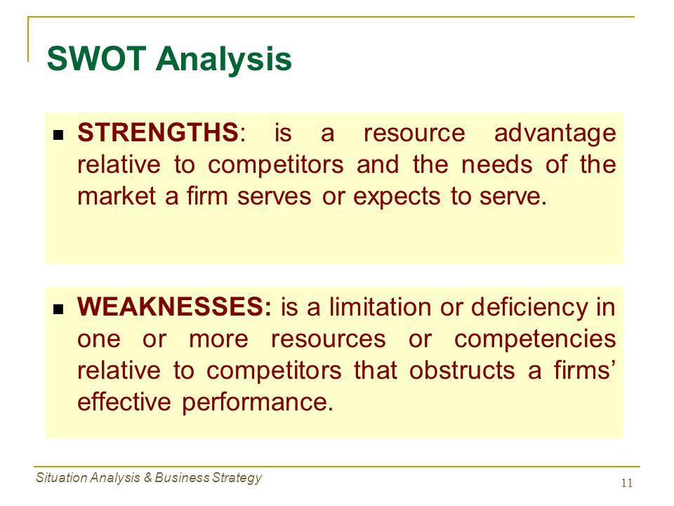 SWOT Analysis STRENGTHS: is a resource advantage relative to competitors and the needs of the market a firm serves or expects to serve.
