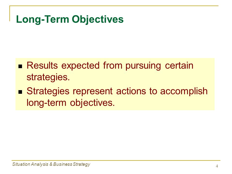 Long-Term Objectives Results expected from pursuing certain strategies. Strategies represent actions to accomplish long-term objectives.