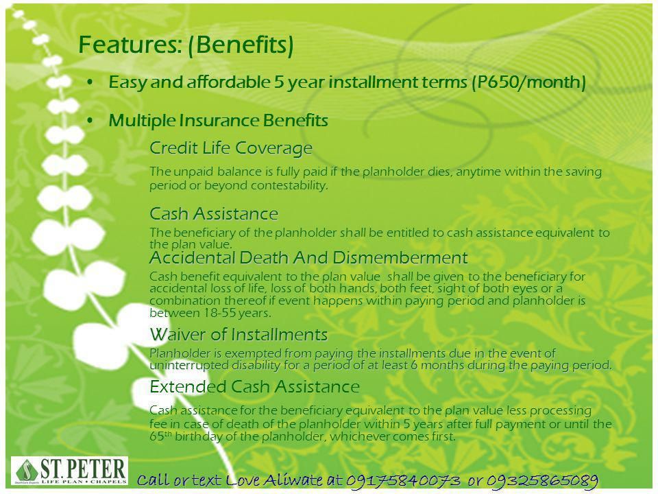 Features: (Benefits) Easy and affordable 5 year installment terms (P650/month) Multiple Insurance Benefits.