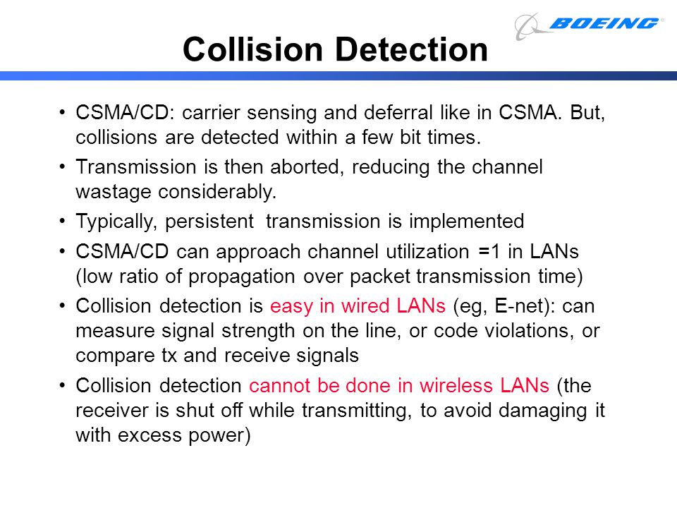Collision Detection CSMA/CD: carrier sensing and deferral like in CSMA. But, collisions are detected within a few bit times.