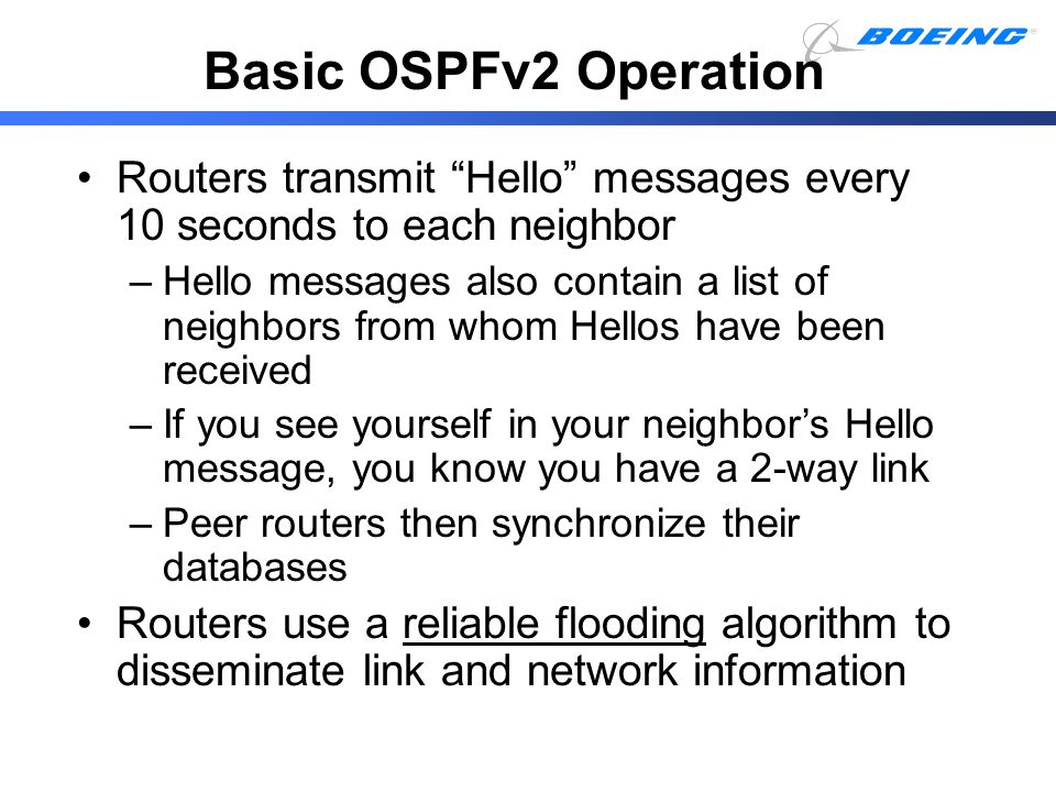 Basic OSPFv2 Operation Routers transmit Hello messages every 10 seconds to each neighbor.