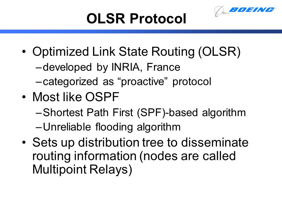OLSR Protocol Optimized Link State Routing (OLSR) Most like OSPF