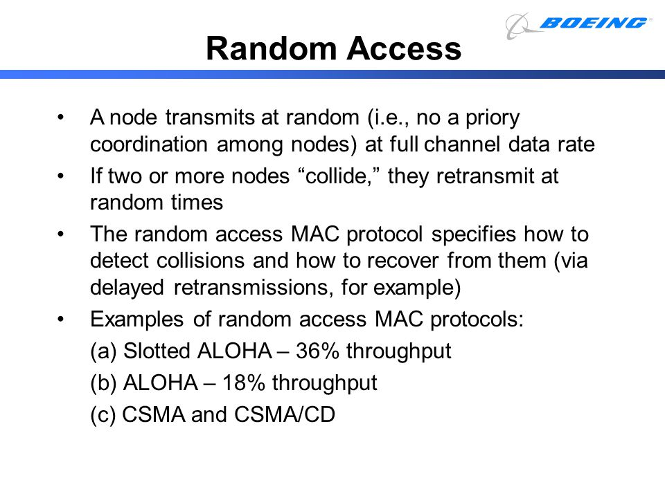 Random Access A node transmits at random (i.e., no a priory coordination among nodes) at full channel data rate.