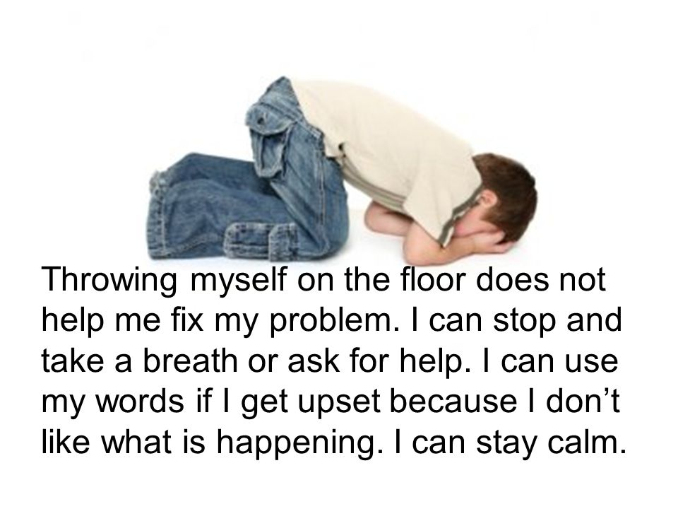 Throwing myself on the floor does not help me fix my problem