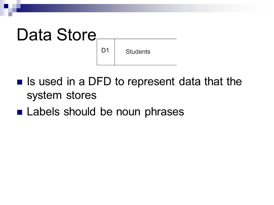 Data Store Is used in a DFD to represent data that the system stores
