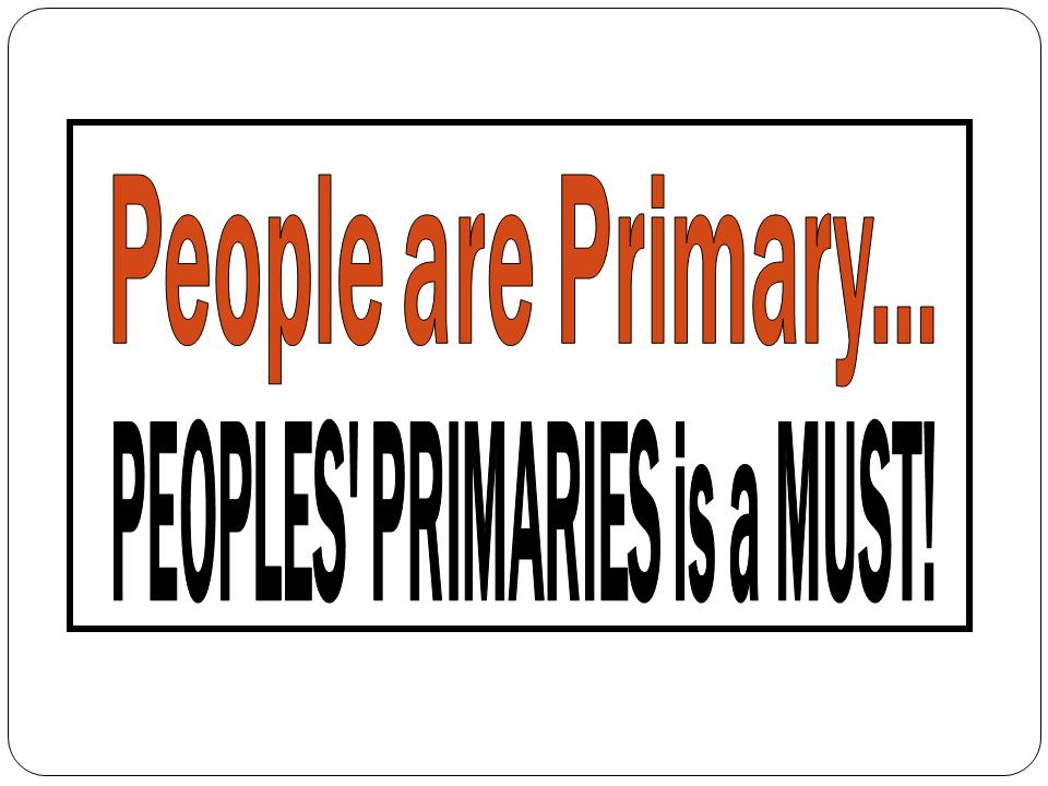 PEOPLES PRIMARIES is a MUST!