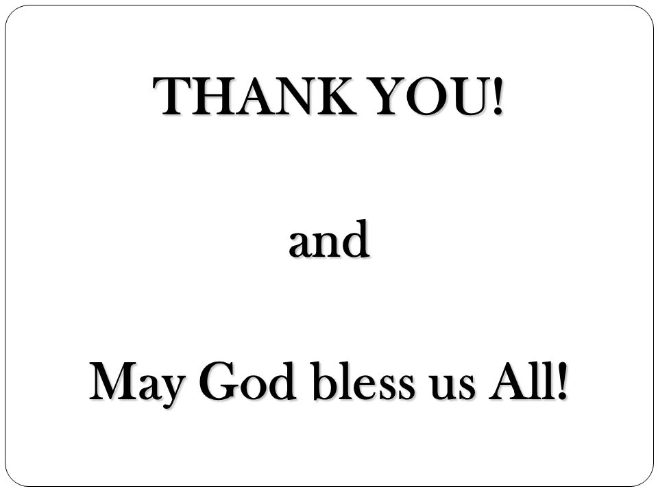 THANK YOU! and May God bless us All!