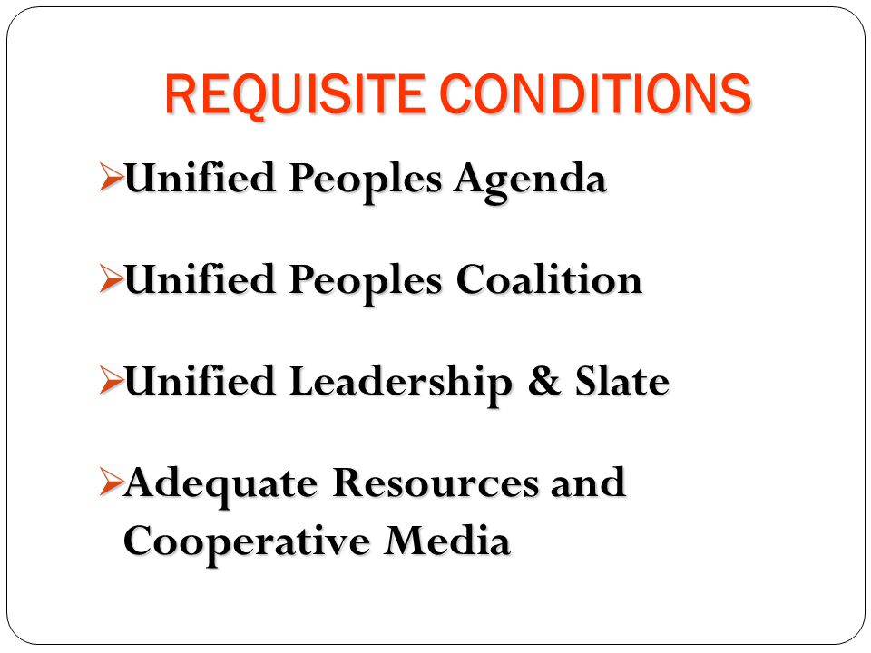 REQUISITE CONDITIONS Unified Peoples Agenda Unified Peoples Coalition