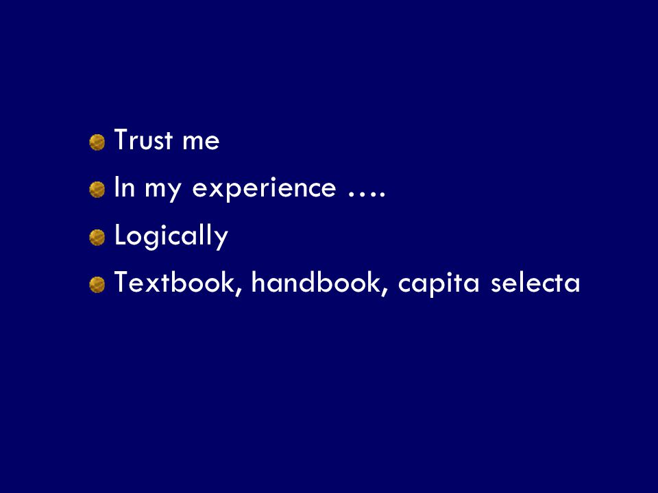 Trust me In my experience …. Logically Textbook, handbook, capita selecta