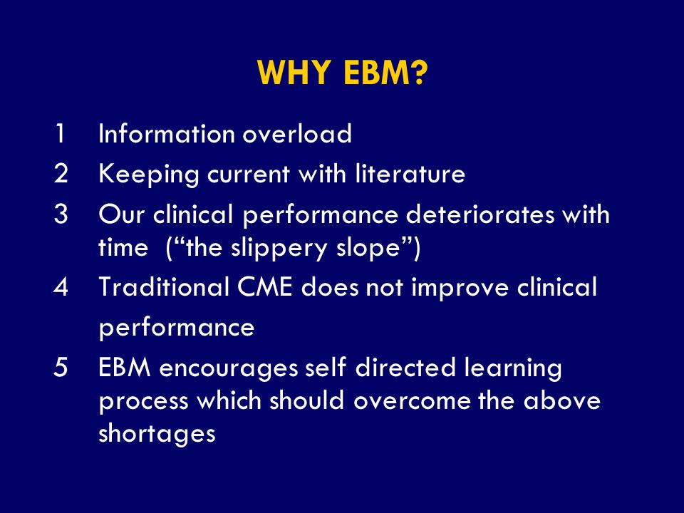 WHY EBM 1 Information overload 2 Keeping current with literature