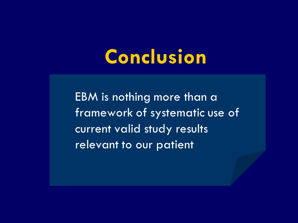 Conclusion EBM is nothing more than a framework of systematic use of