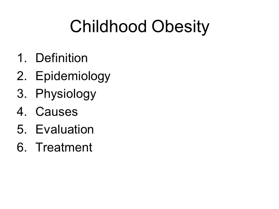 Childhood Obesity Definition Epidemiology Physiology Causes Evaluation