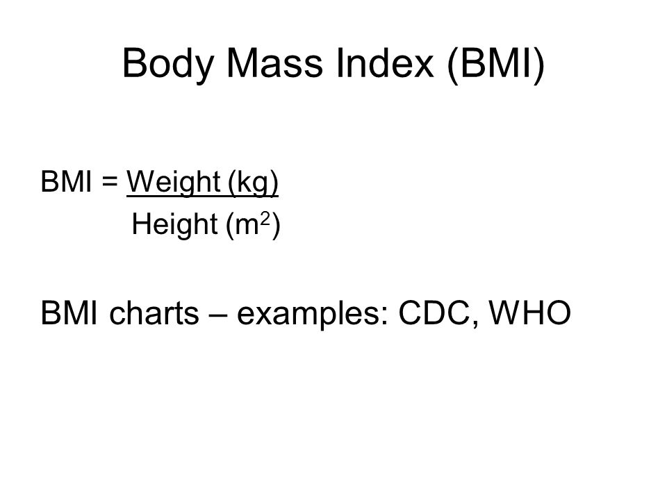 Body Mass Index (BMI) BMI charts – examples: CDC, WHO