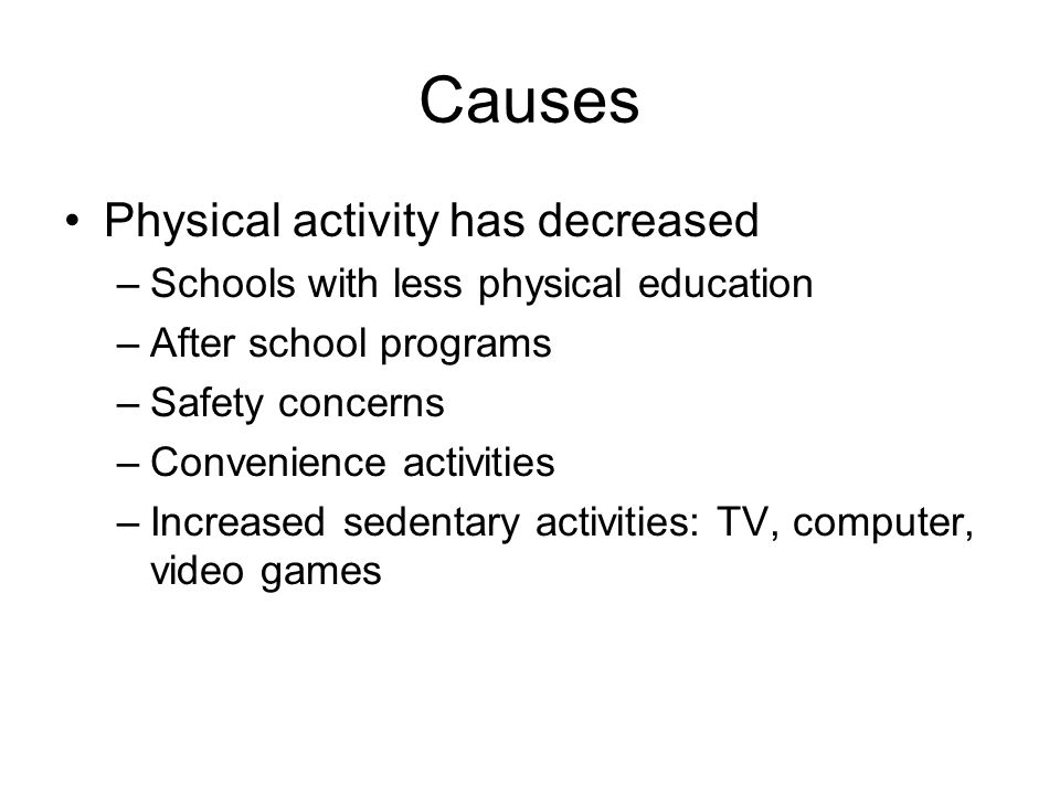 Causes Physical activity has decreased