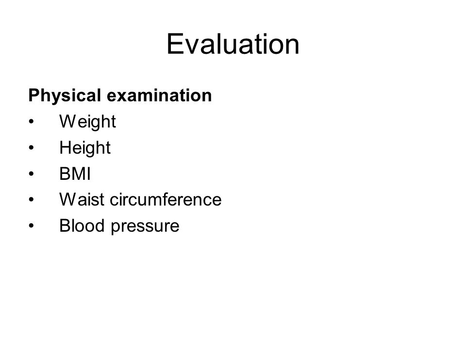 Evaluation Physical examination Weight Height BMI Waist circumference