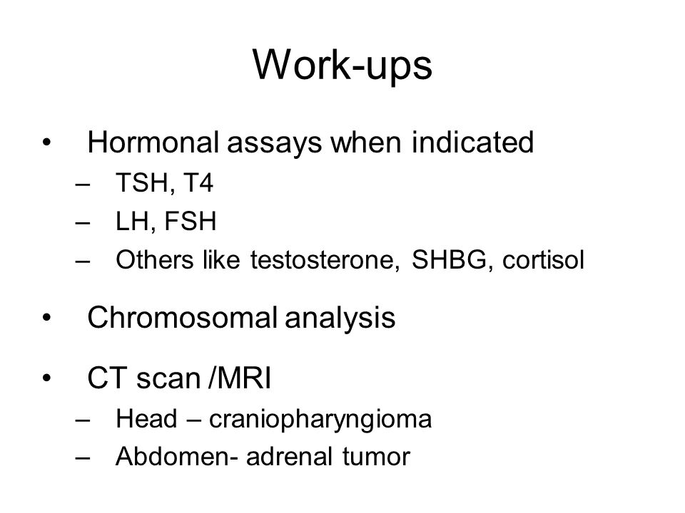 Work-ups Hormonal assays when indicated Chromosomal analysis