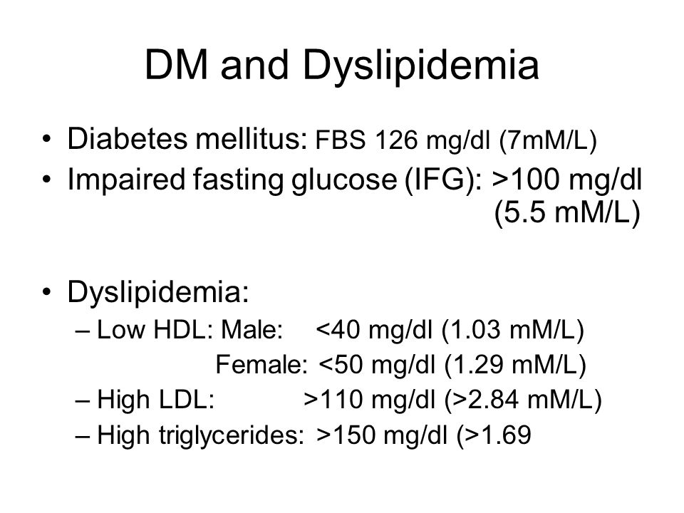 DM and Dyslipidemia Diabetes mellitus: FBS 126 mg/dl (7mM/L)