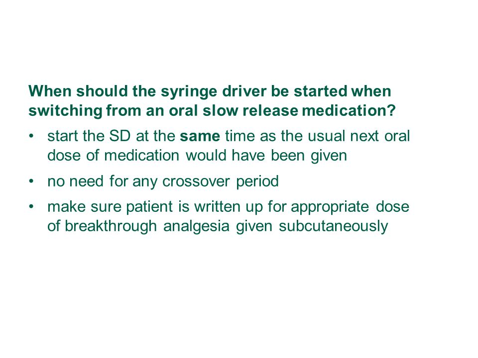 When should the syringe driver be started when switching from an oral slow release medication