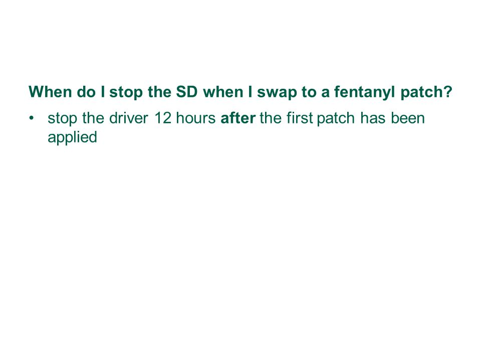 When do I stop the SD when I swap to a fentanyl patch