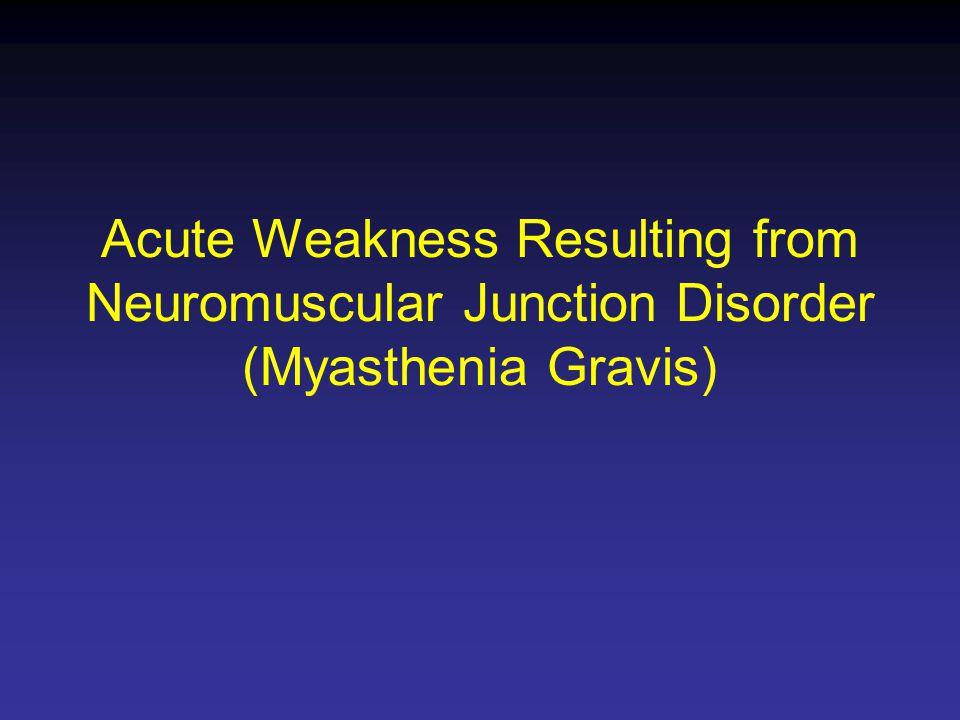 Acute Weakness Resulting from Neuromuscular Junction Disorder (Myasthenia Gravis)