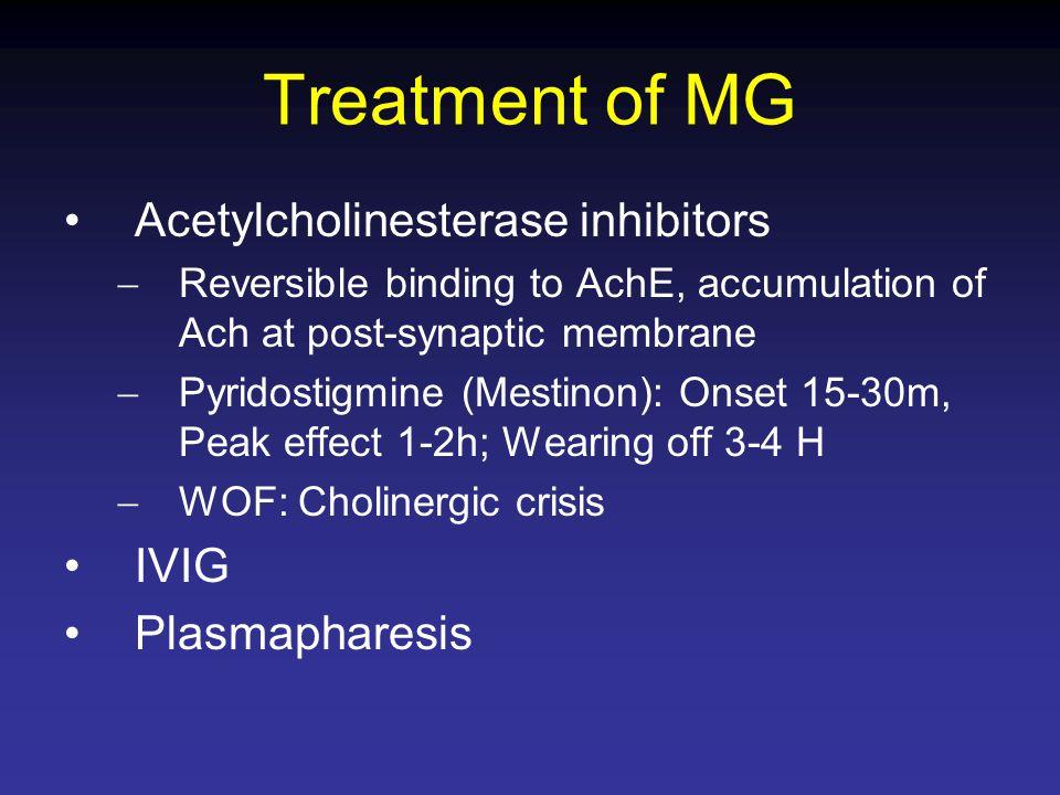 Treatment of MG Acetylcholinesterase inhibitors IVIG Plasmapharesis